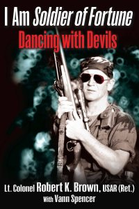 I Am Soldier of Fortune: Dancing with Devils, by Lt. Col. Robert K. Brown, USAR (ret.) with Vann Spencer. Casemate. $29.95.